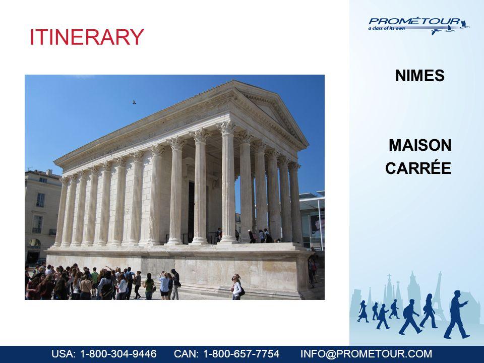 USA: 1-800-304-9446 CAN: 1-800-657-7754 INFO@PROMETOUR.COM ITINERARY NIMES MAISON CARRÉE