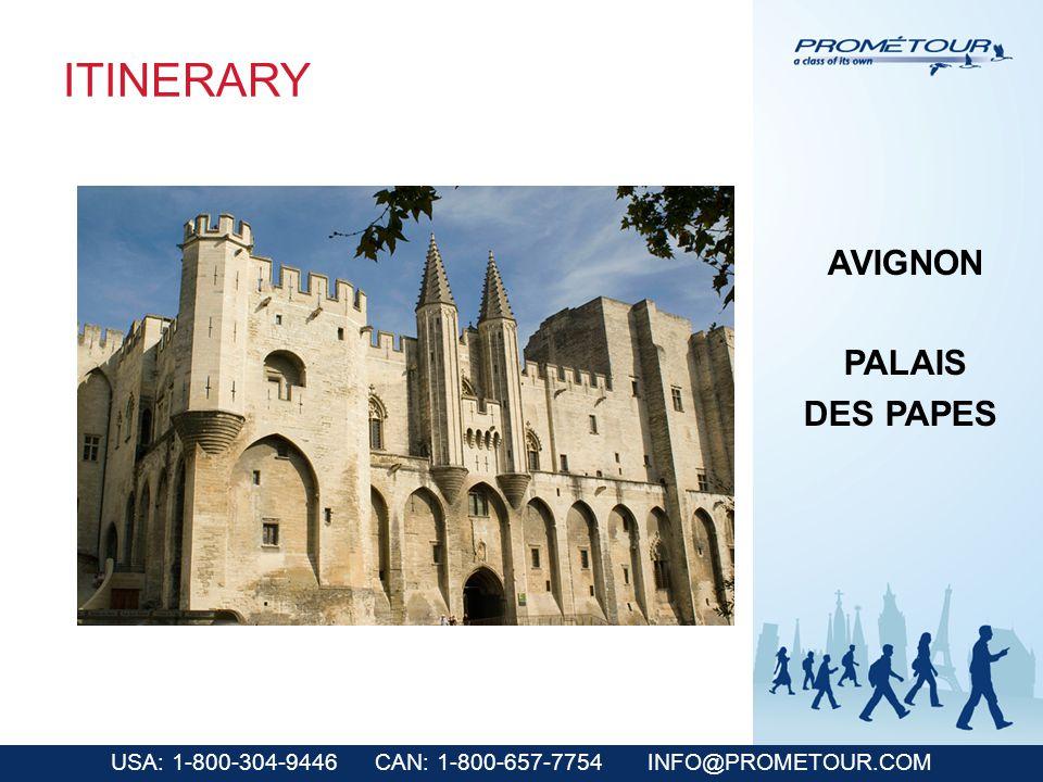 USA: 1-800-304-9446 CAN: 1-800-657-7754 INFO@PROMETOUR.COM ITINERARY AVIGNON PALAIS DES PAPES