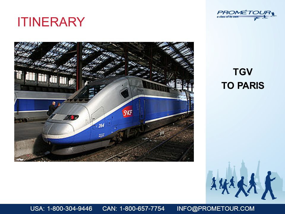 USA: 1-800-304-9446 CAN: 1-800-657-7754 INFO@PROMETOUR.COM ITINERARY TGV TO PARIS