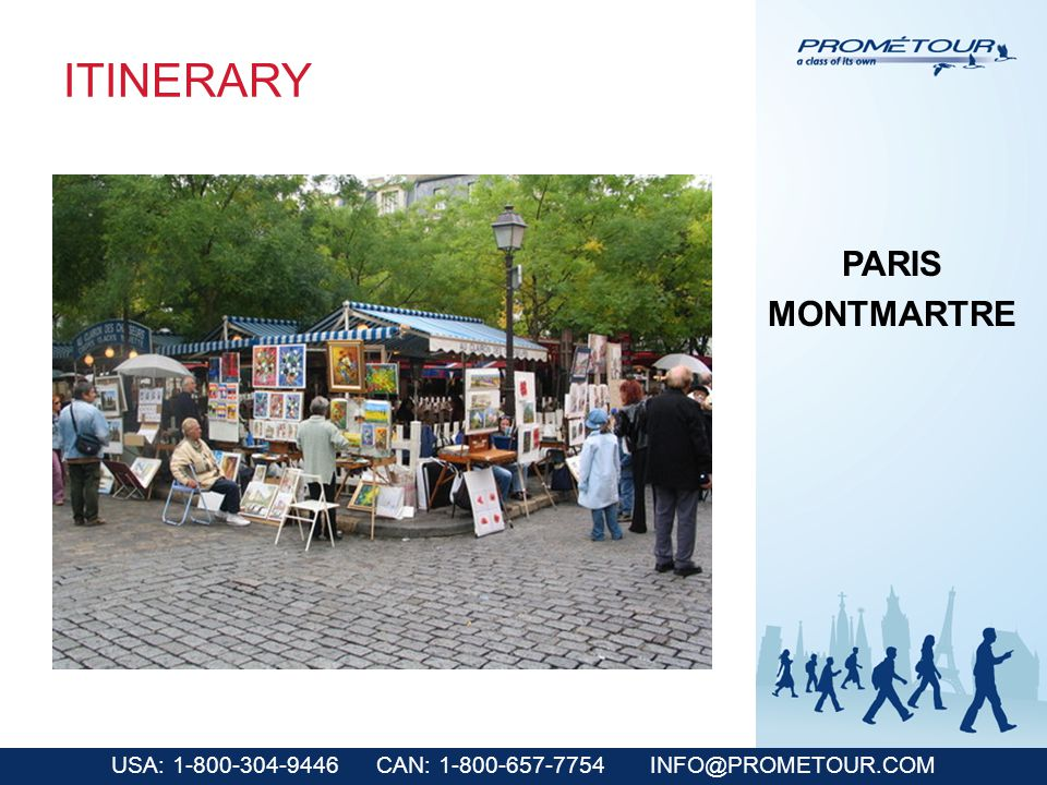 USA: 1-800-304-9446 CAN: 1-800-657-7754 INFO@PROMETOUR.COM ITINERARY PARIS MONTMARTRE