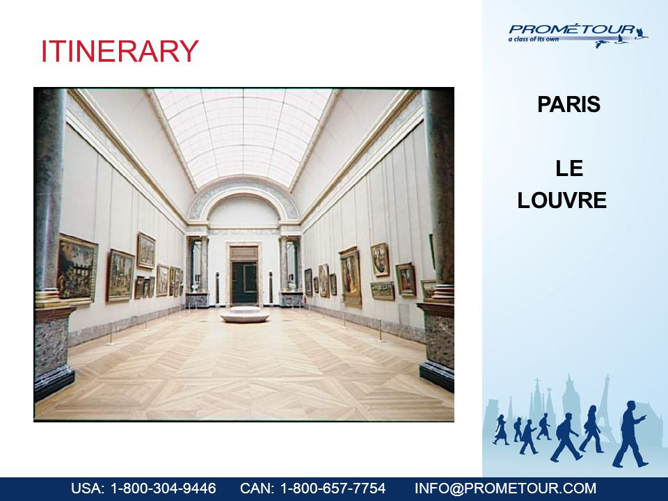USA: 1-800-304-9446 CAN: 1-800-657-7754 INFO@PROMETOUR.COM ITINERARY PARIS LE LOUVRE