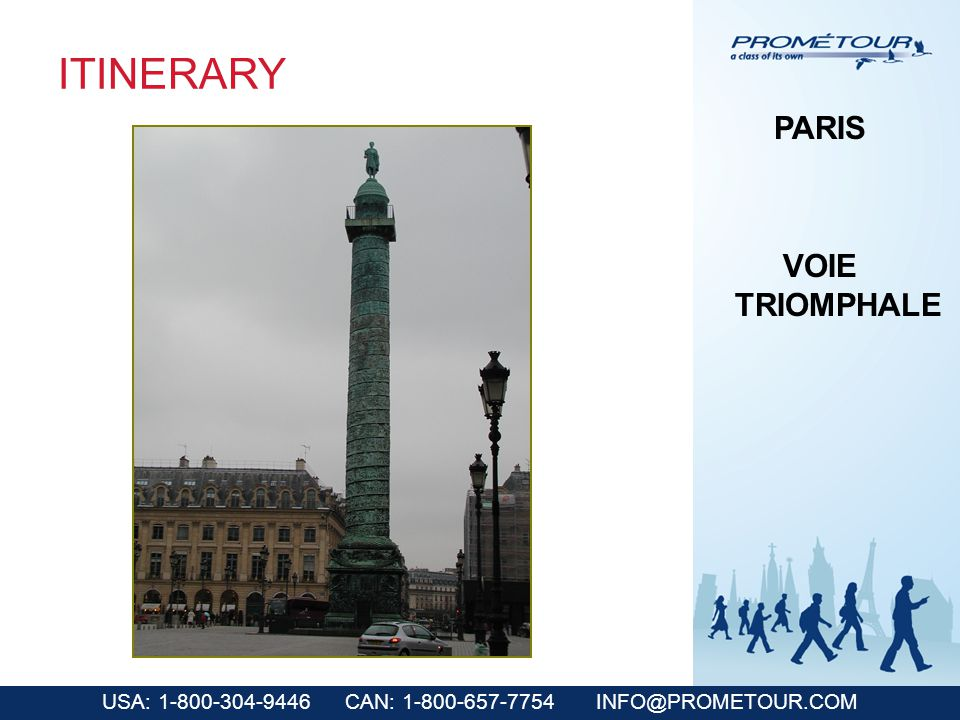 USA: 1-800-304-9446 CAN: 1-800-657-7754 INFO@PROMETOUR.COM ITINERARY PARIS VOIE TRIOMPHALE