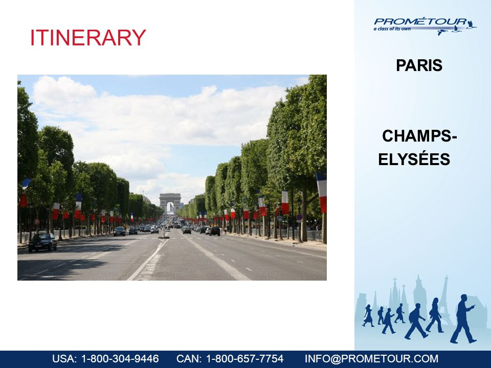 USA: 1-800-304-9446 CAN: 1-800-657-7754 INFO@PROMETOUR.COM ITINERARY PARIS CHAMPS- ELYSÉES