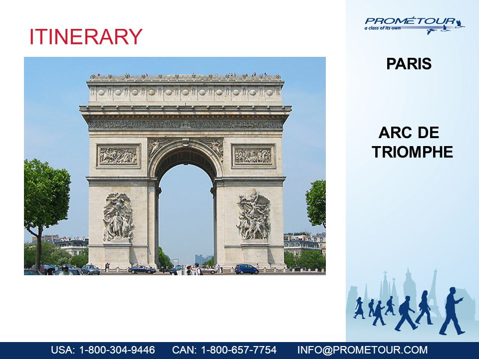 USA: 1-800-304-9446 CAN: 1-800-657-7754 INFO@PROMETOUR.COM ITINERARY PARIS ARC DE TRIOMPHE