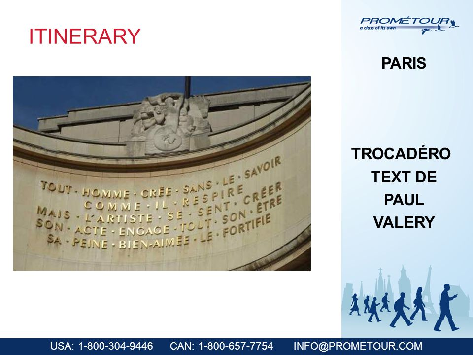 USA: 1-800-304-9446 CAN: 1-800-657-7754 INFO@PROMETOUR.COM ITINERARY PARIS TROCADÉRO TEXT DE PAUL VALERY