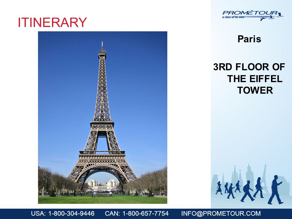 USA: 1-800-304-9446 CAN: 1-800-657-7754 INFO@PROMETOUR.COM ITINERARY Paris 3RD FLOOR OF THE EIFFEL TOWER