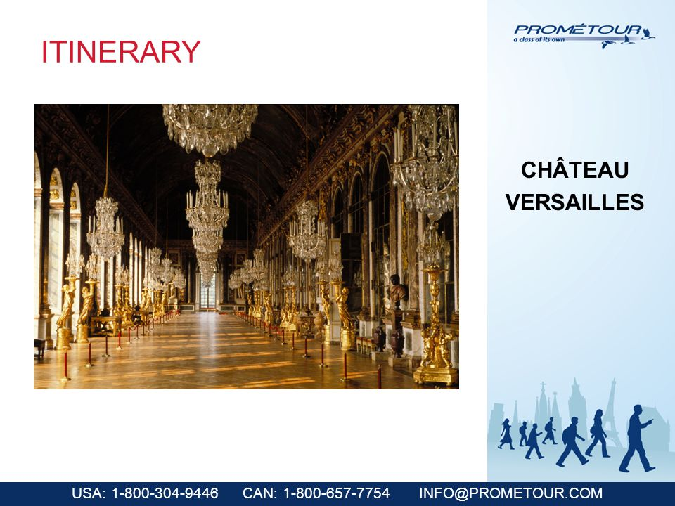 USA: 1-800-304-9446 CAN: 1-800-657-7754 INFO@PROMETOUR.COM ITINERARY CHÂTEAU VERSAILLES