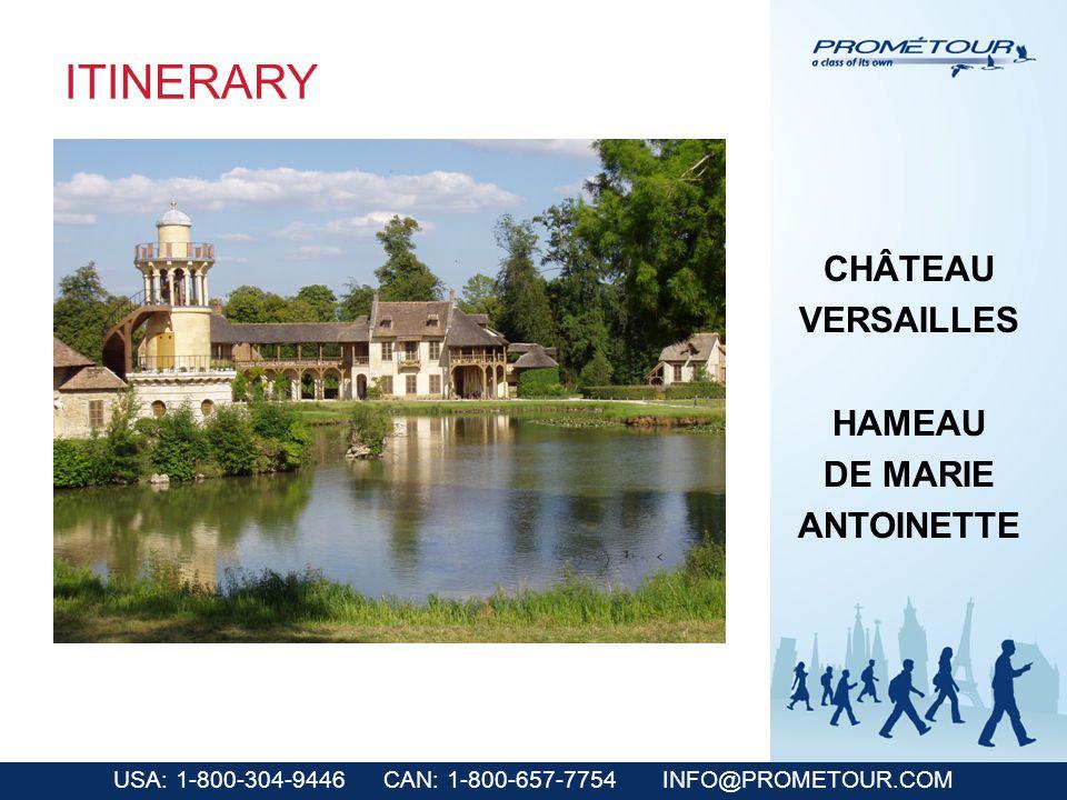USA: 1-800-304-9446 CAN: 1-800-657-7754 INFO@PROMETOUR.COM ITINERARY CHÂTEAU VERSAILLES HAMEAU DE MARIE ANTOINETTE