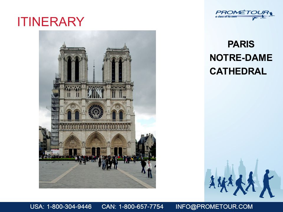 USA: 1-800-304-9446 CAN: 1-800-657-7754 INFO@PROMETOUR.COM ITINERARY PARIS NOTRE-DAME CATHEDRAL