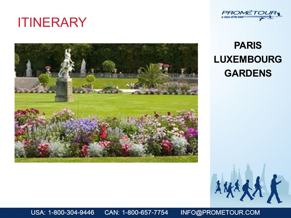 USA: 1-800-304-9446 CAN: 1-800-657-7754 INFO@PROMETOUR.COM ITINERARY PARIS LUXEMBOURG GARDENS