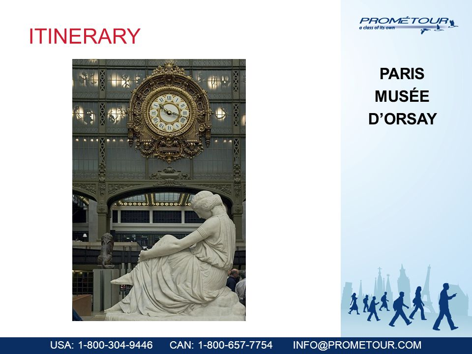 USA: 1-800-304-9446 CAN: 1-800-657-7754 INFO@PROMETOUR.COM ITINERARY PARIS MUSÉE DORSAY