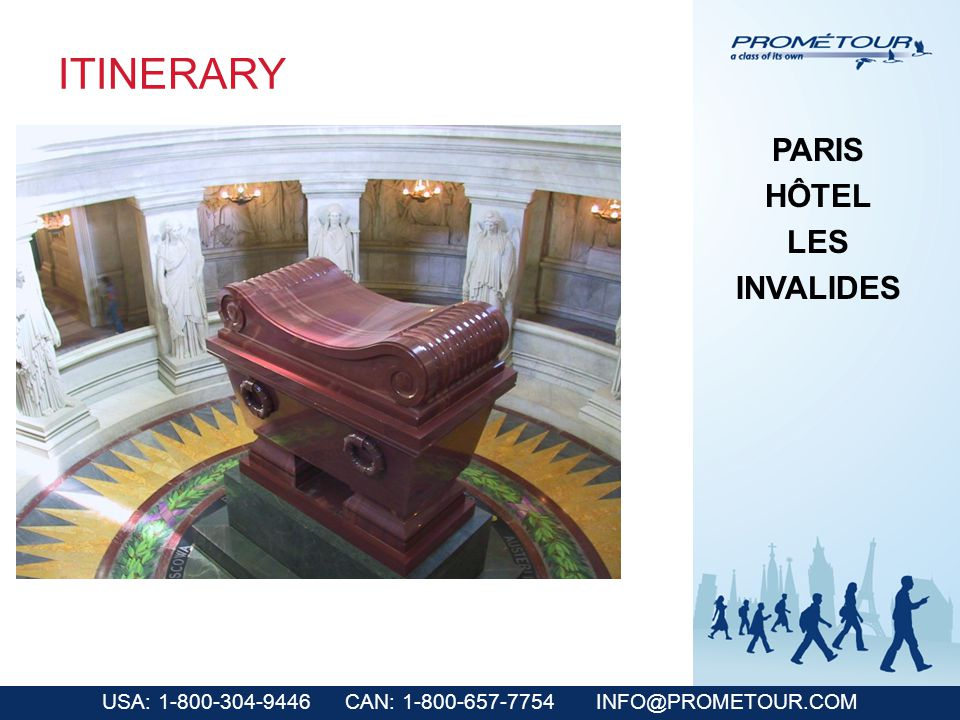USA: 1-800-304-9446 CAN: 1-800-657-7754 INFO@PROMETOUR.COM ITINERARY PARIS HÔTEL LES INVALIDES