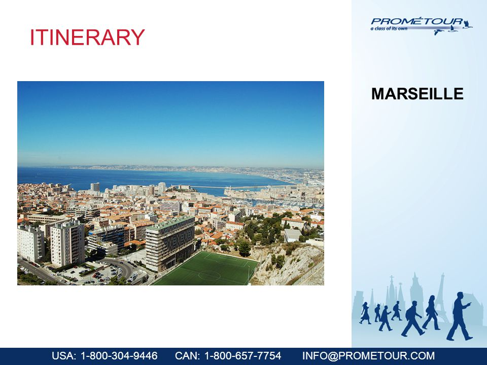 USA: 1-800-304-9446 CAN: 1-800-657-7754 INFO@PROMETOUR.COM ITINERARY MARSEILLE