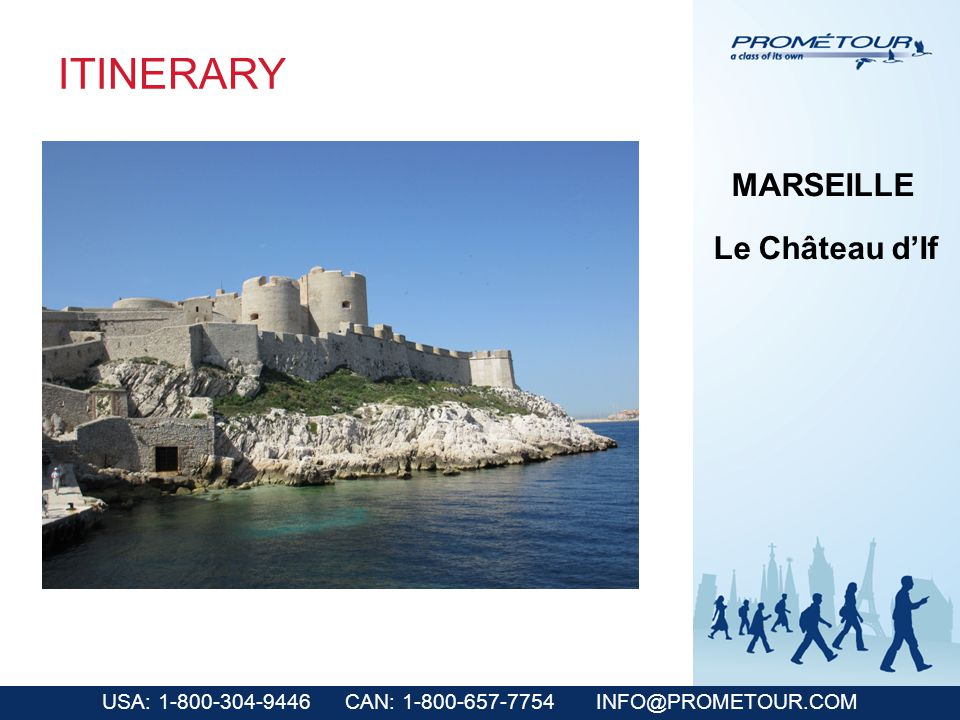 USA: 1-800-304-9446 CAN: 1-800-657-7754 INFO@PROMETOUR.COM ITINERARY MARSEILLE Le Château dIf