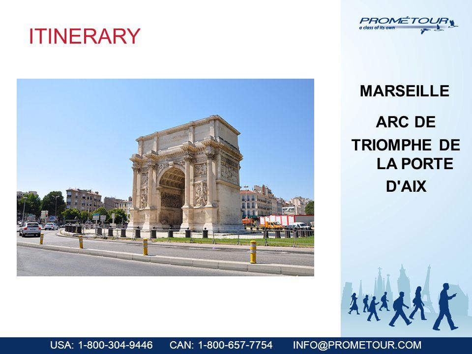 USA: 1-800-304-9446 CAN: 1-800-657-7754 INFO@PROMETOUR.COM ITINERARY MARSEILLE ARC DE TRIOMPHE DE LA PORTE D AIX