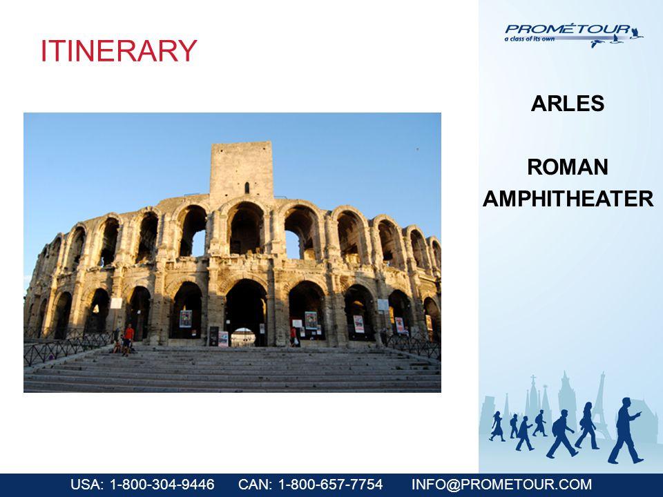 USA: 1-800-304-9446 CAN: 1-800-657-7754 INFO@PROMETOUR.COM ITINERARY ARLES ROMAN AMPHITHEATER
