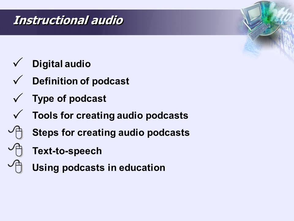 Instructional audio Digital audio Definition of podcast Type of podcast Steps for creating audio podcasts Tools for creating audio podcasts Text-to-sp