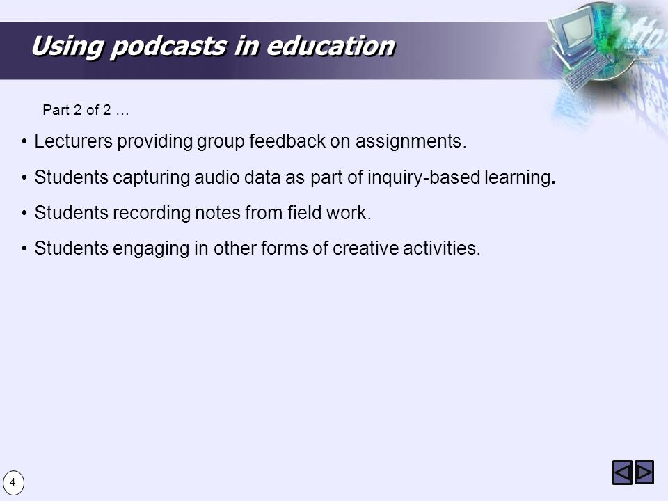 Using podcasts in education Lecturers providing group feedback on assignments. Students capturing audio data as part of inquiry-based learning. Studen