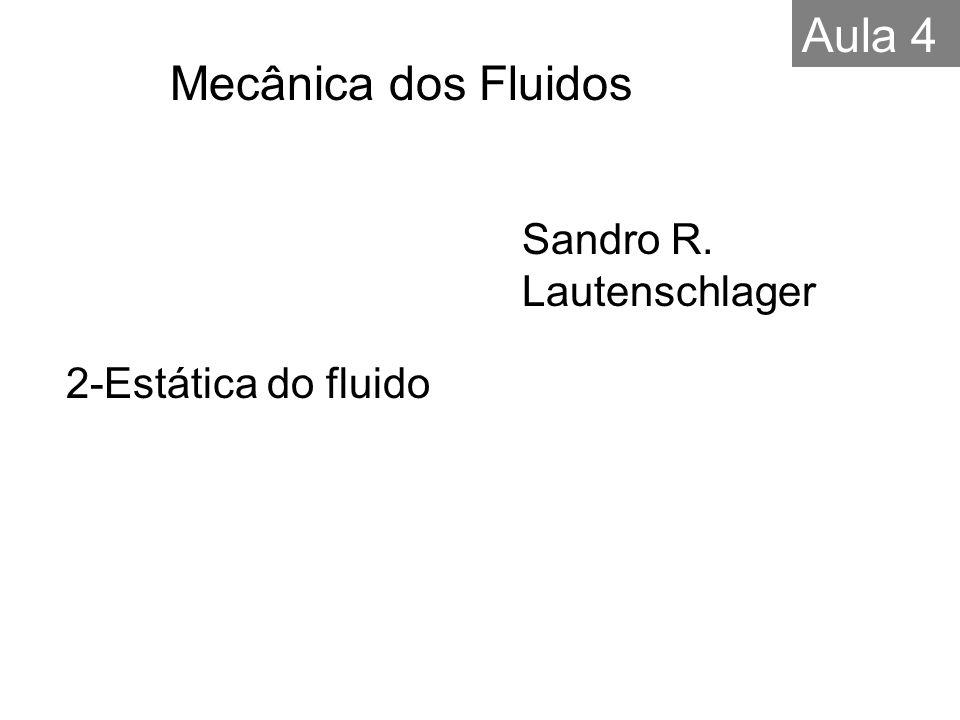 2-Estática do fluido Sandro R. Lautenschlager Mecânica dos Fluidos Aula 4