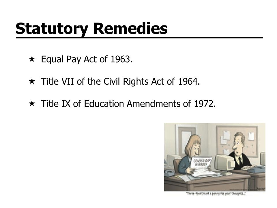 Statutory Remedies Equal Pay Act of 1963.Title VII of the Civil Rights Act of 1964.