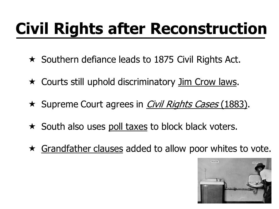Civil Rights after Reconstruction Southern defiance leads to 1875 Civil Rights Act.