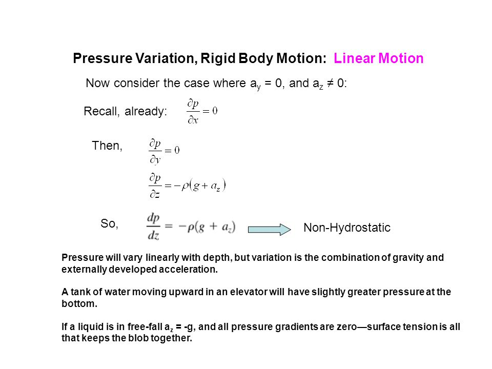 Pressure Variation, Rigid Body Motion: Linear Motion Now consider the case where a y = 0, and a z 0: Recall, already: Then, So, Non-Hydrostatic Pressu