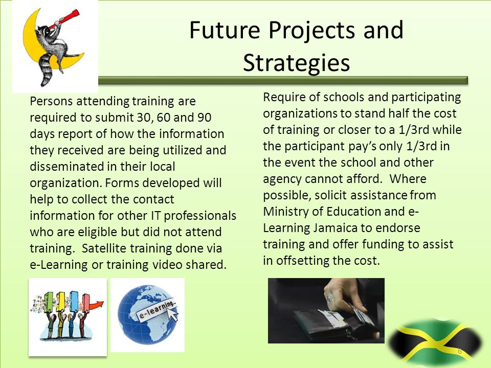 Future Projects and Strategies Persons attending training are required to submit 30, 60 and 90 days report of how the information they received are be