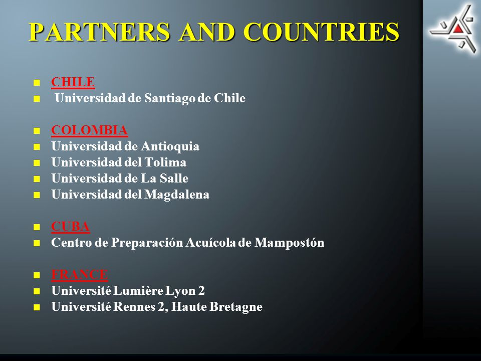 CHILE Universidad de Santiago de Chile COLOMBIA Universidad de Antioquia Universidad del Tolima Universidad de La Salle Universidad del Magdalena CUBA Centro de Preparación Acuícola de Mampostón FRANCE Université Lumière Lyon 2 Université Rennes 2, Haute Bretagne PARTNERS AND COUNTRIES