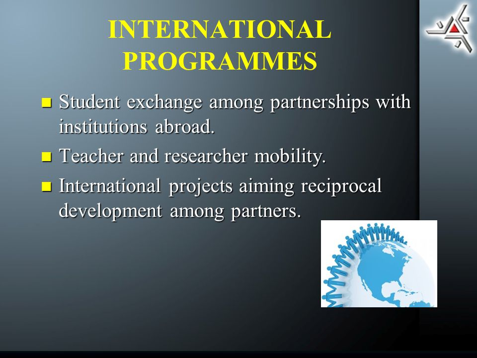 INTERNATIONAL PROGRAMMES Student exchange among partnerships with institutions abroad.