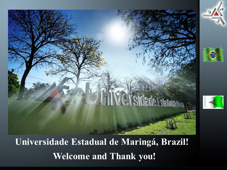 Universidade Estadual de Maringá, Brazil! Welcome and Thank you!