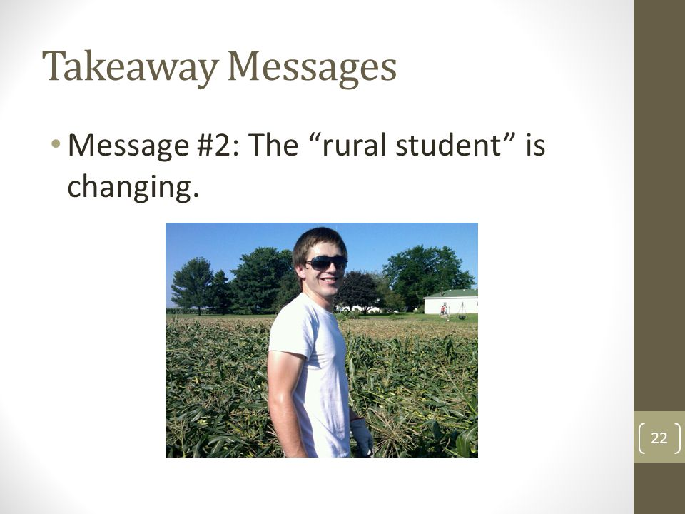Takeaway Messages Message #2: The rural student is changing. 22