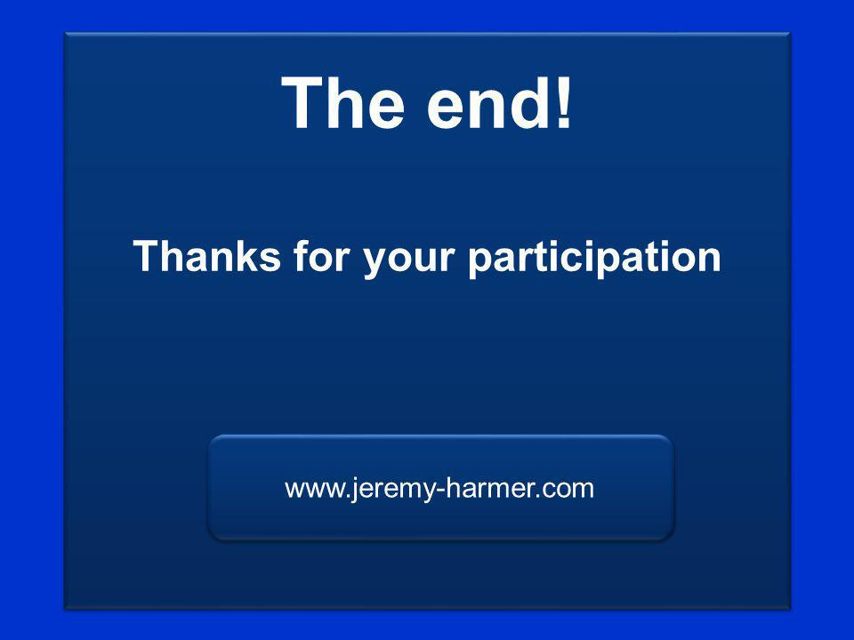The end! Thanks for your participation www.jeremy-harmer.com