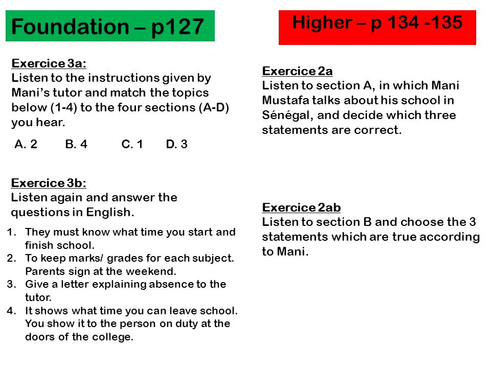 Higher – p 134 -135 Foundation – p127 Exercice 3a: Listen to the instructions given by Manis tutor and match the topics below (1-4) to the four sectio