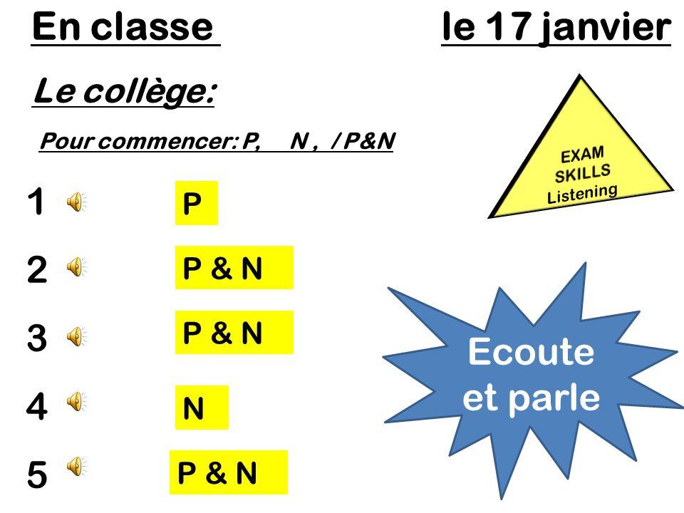 Le collège: En classe le 17 janvier Ecoute et parle Pour commencer: P, N, / P&N 1234512345 P P & N N