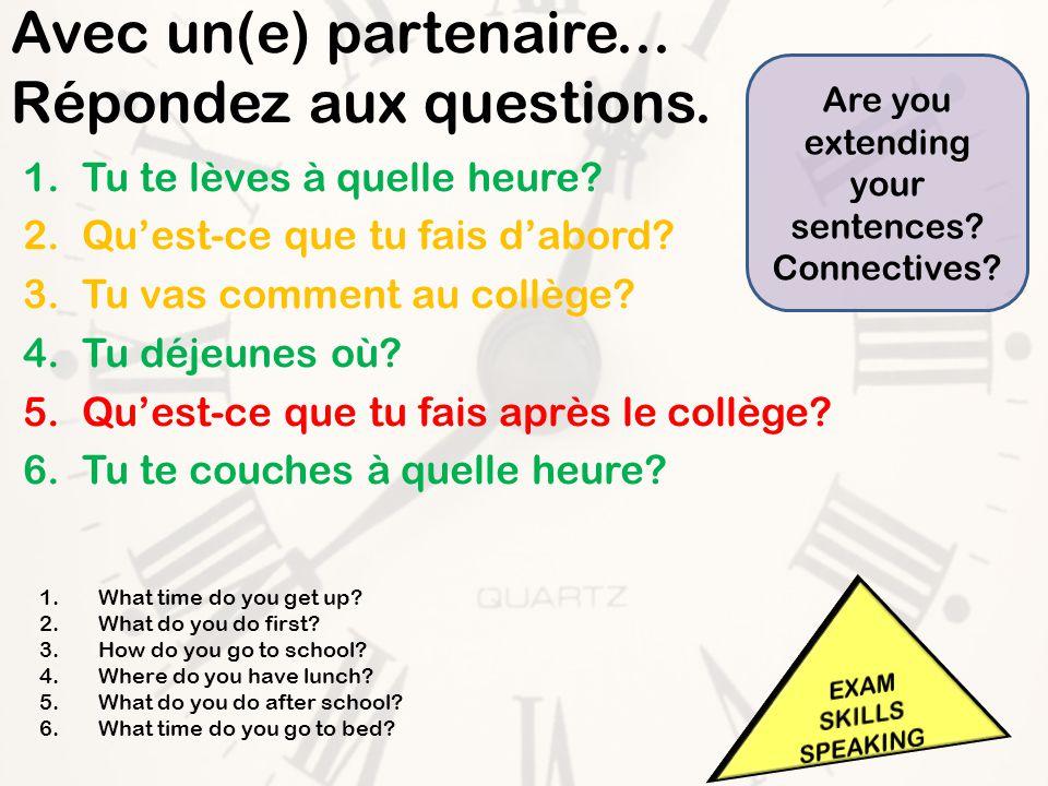 Avec un(e) partenaire... Répondez aux questions. 1.Tu te lèves à quelle heure.