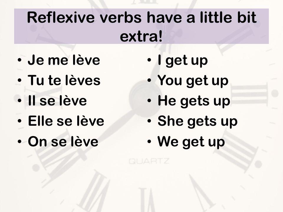 Reflexive verbs have a little bit extra.