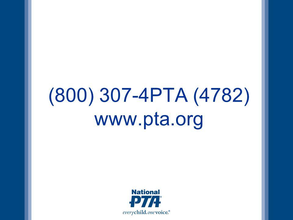 (800) 307-4PTA (4782) www.pta.org