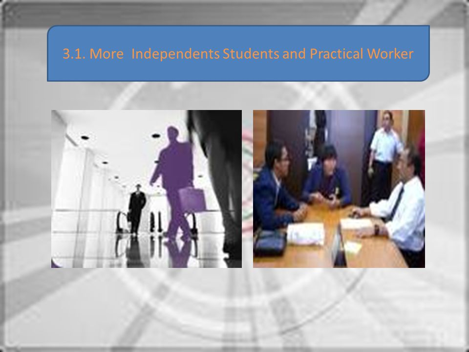 3.1. More Independents Students and Practical Worker