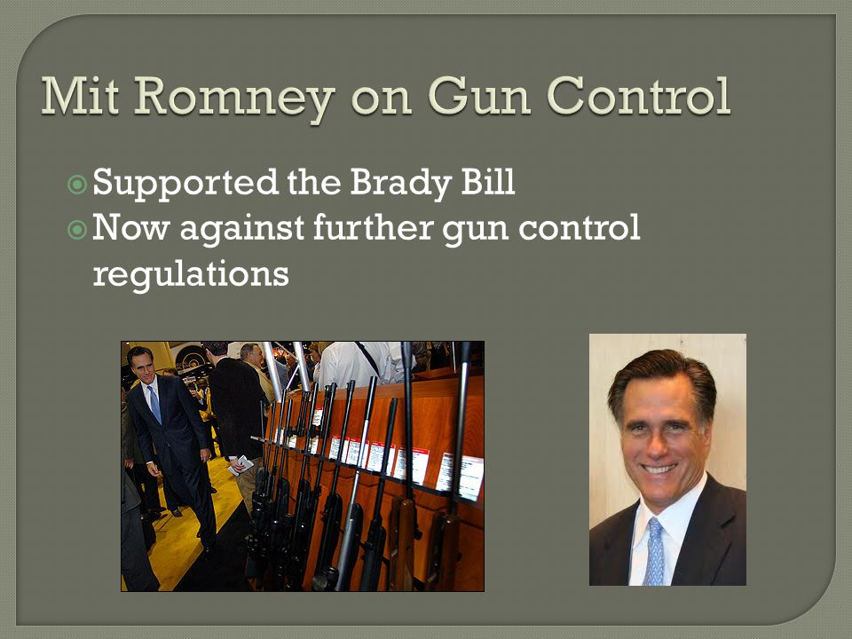 Mit Romney on Gun Control Supported the Brady Bill Now against further gun control regulations