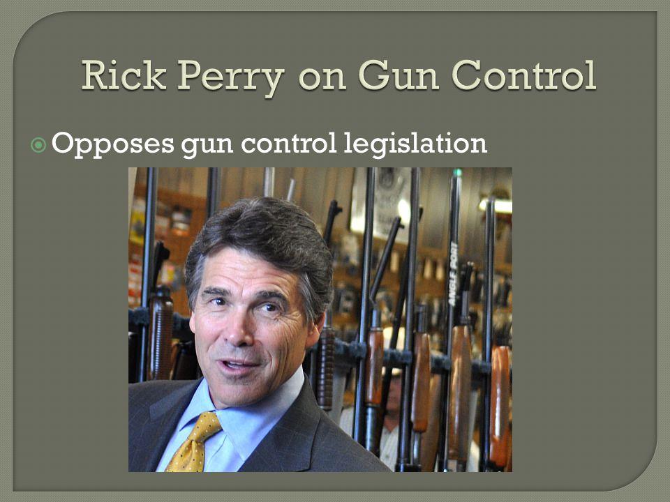 Rick Perry on Gun Control Opposes gun control legislation