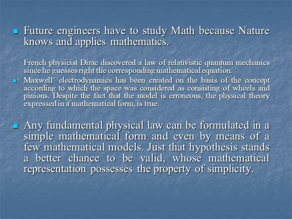 Future engineers have to study Math because Nature knows and applies mathematics. Future engineers have to study Math because Nature knows and applies