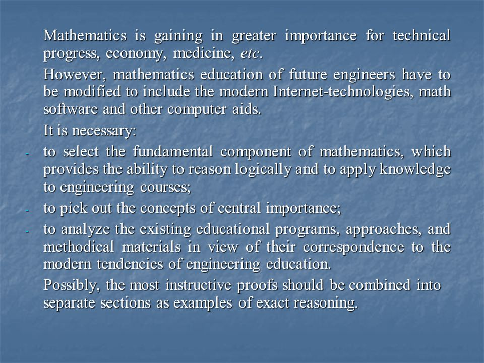 Mathematics is gaining in greater importance for technical progress, economy, medicine, etc.