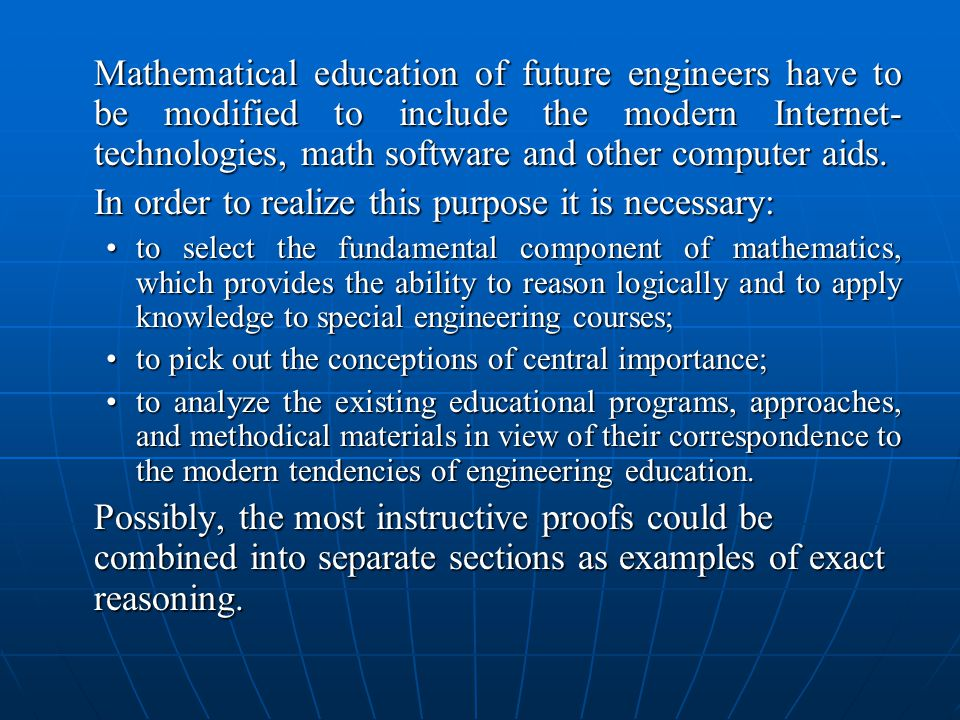 Mathematical education of future engineers have to be modified to include the modern Internet- technologies, math software and other computer aids.