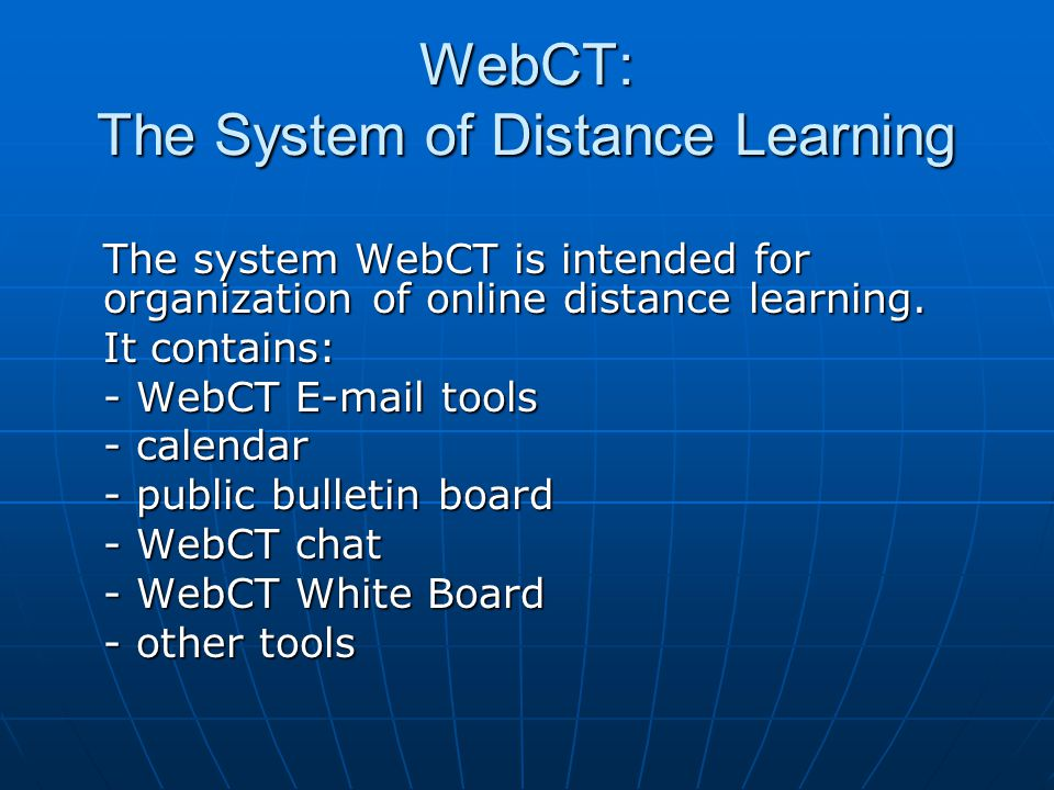 WebCT: The System of Distance Learning The system WebCT is intended for organization of online distance learning.
