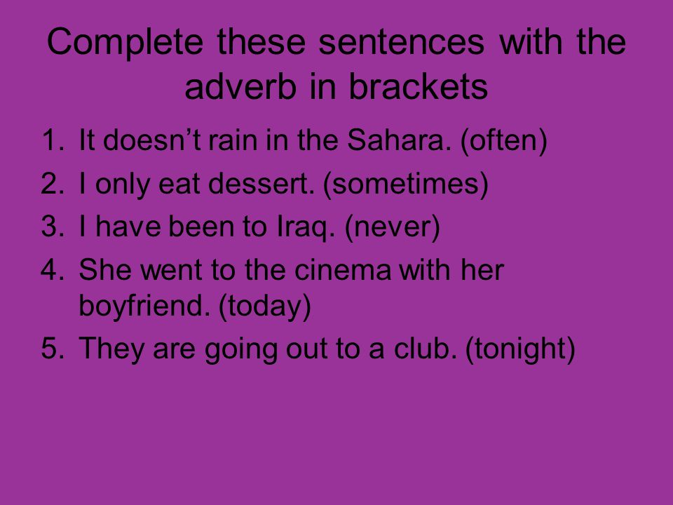 Complete these sentences with the adverb in brackets 1.It doesnt rain in the Sahara.