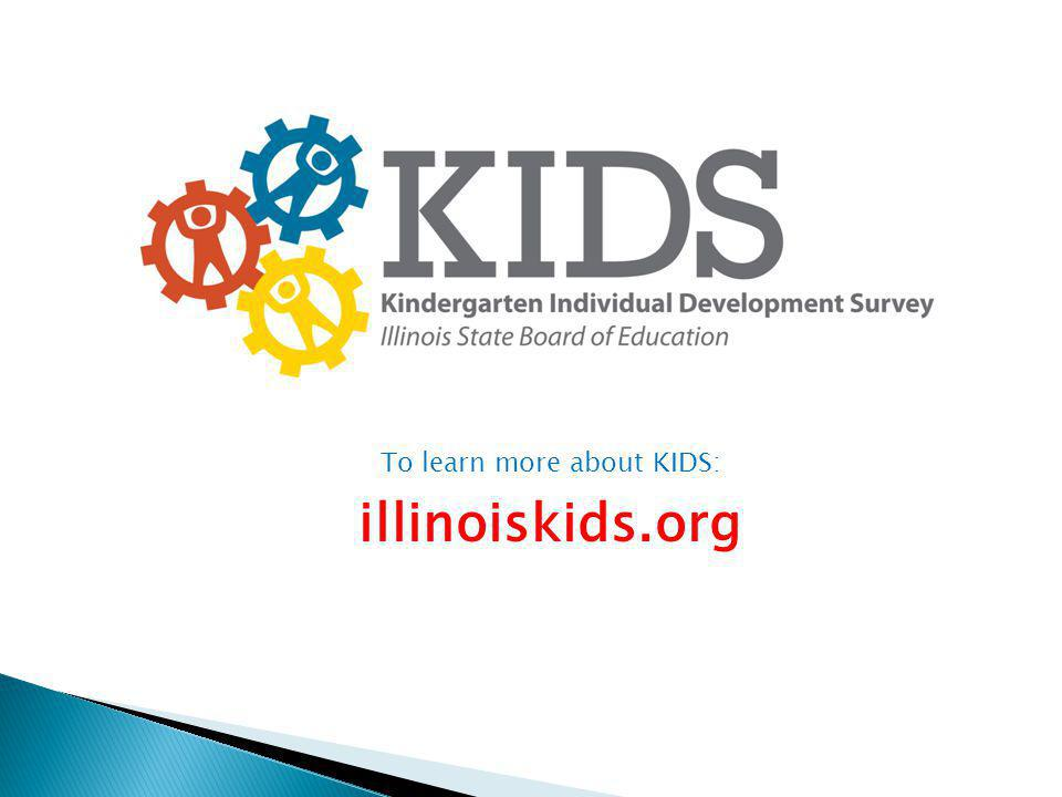 To learn more about KIDS: illinoiskids.org