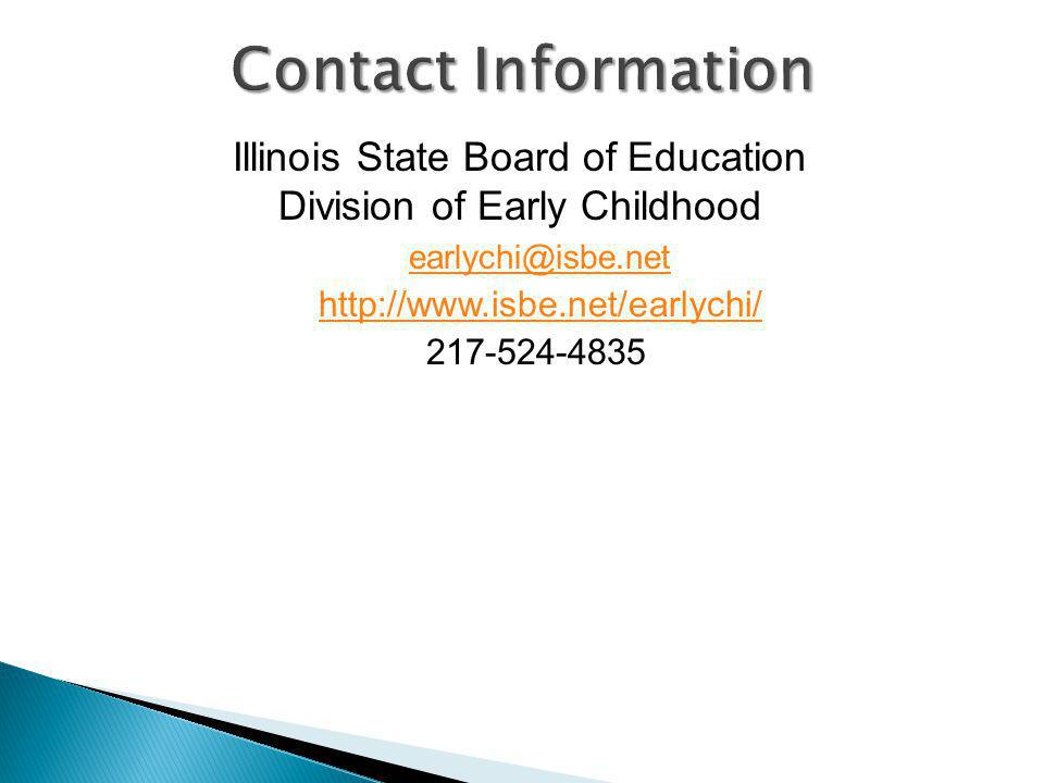 Illinois State Board of Education Division of Early Childhood earlychi@isbe.net http://www.isbe.net/earlychi/ 217-524-4835