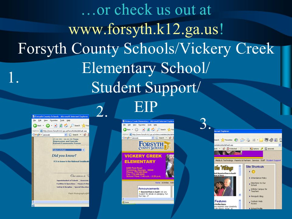 …or check us out at www.forsyth.k12.ga.us! Forsyth County Schools/Vickery Creek Elementary School/ Student Support/ EIP 3. 1. 2.