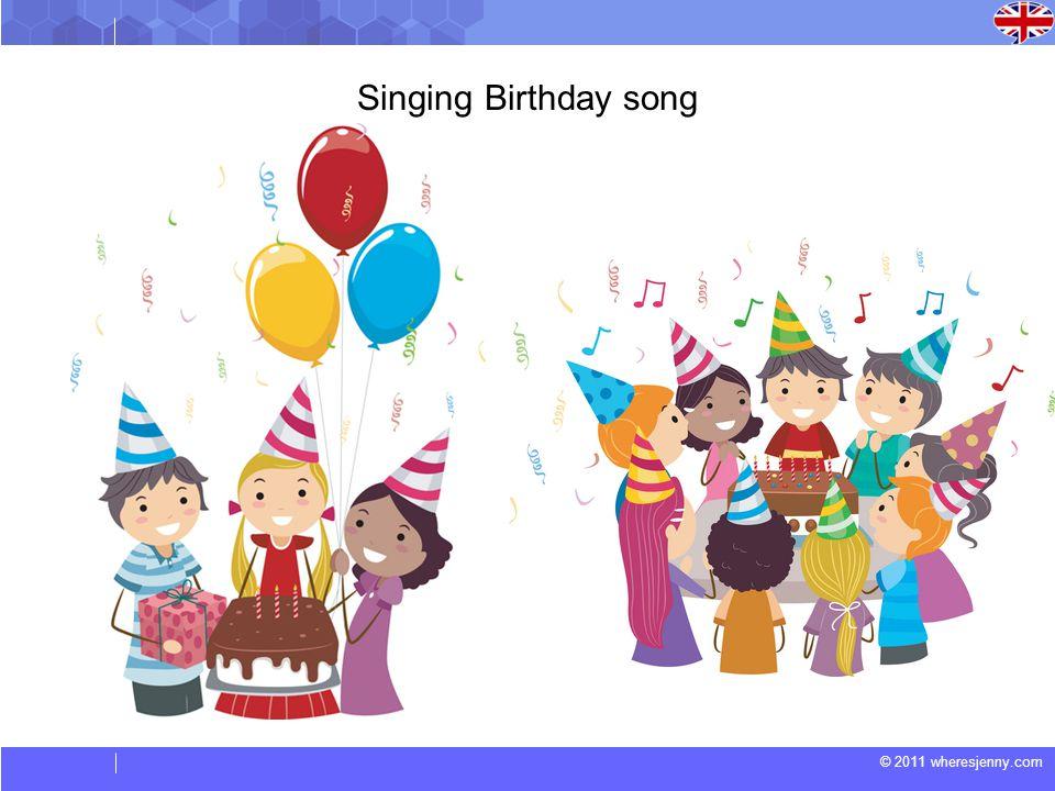 © 2011 wheresjenny.com Singing Birthday song