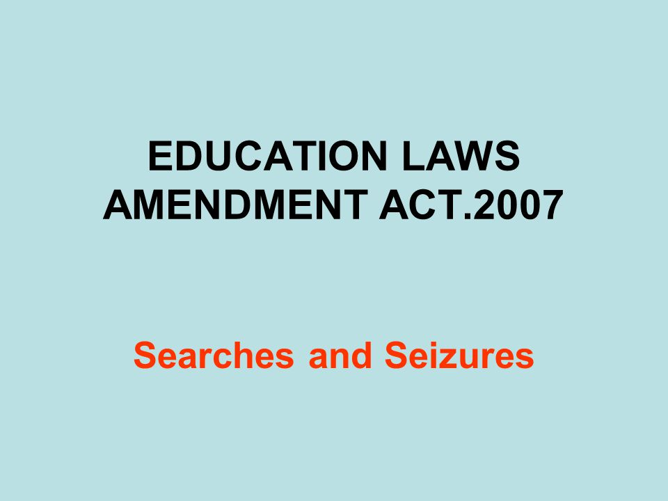 EDUCATION LAWS AMENDMENT ACT.2007 Searches and Seizures